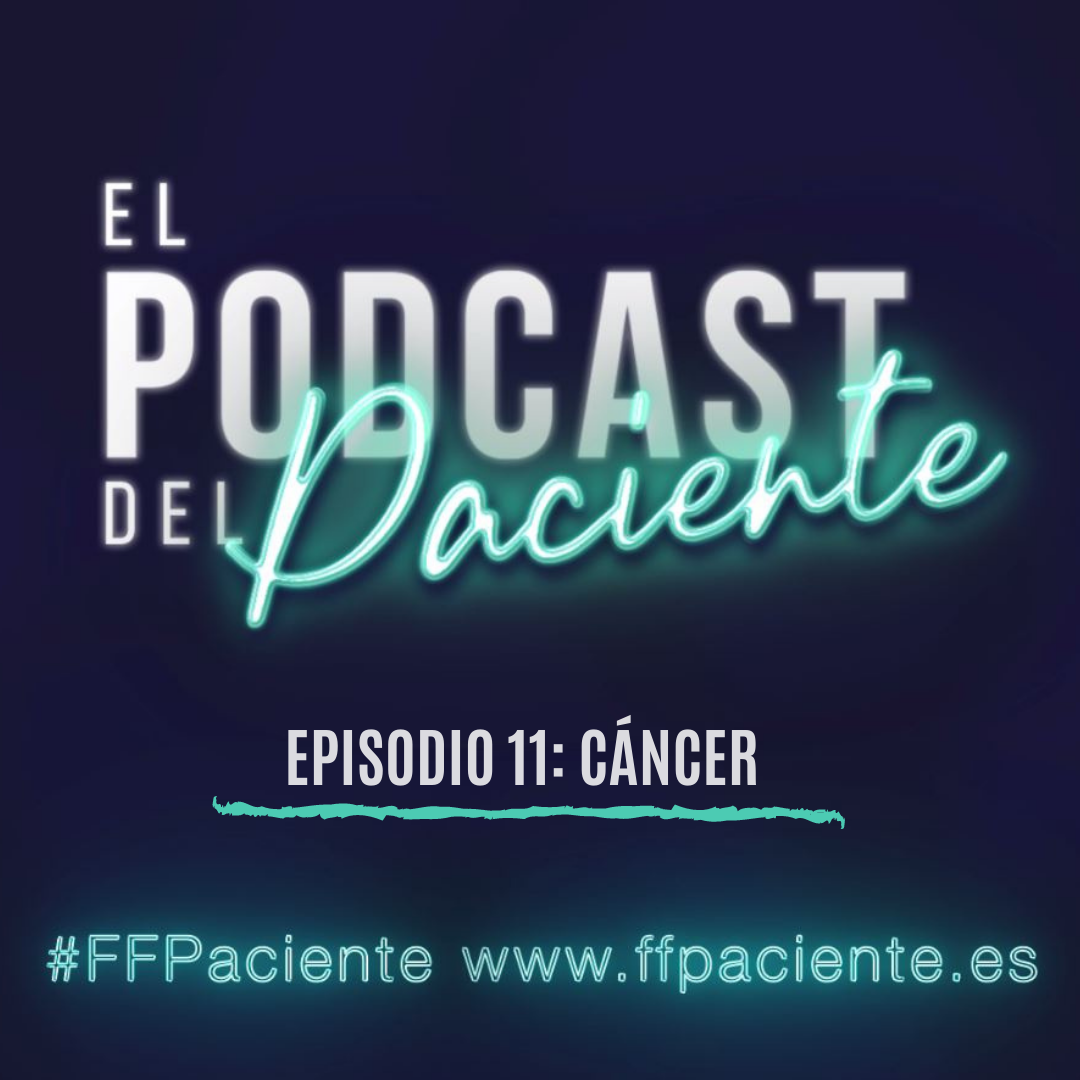 Programa el podcast del paciente. Episodio 11 Cáncer